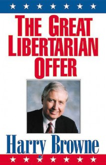 The Great Libertarian Offer - Harry Browne
