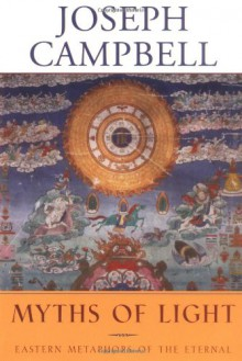 Myths of Light: Eastern Metaphors of the Eternal - Joseph Campbell, David Kudler