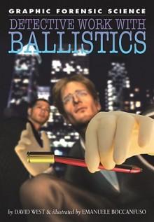 Detective Work with Ballistics - David West, Emanuele Boccanfuso