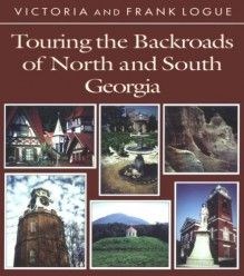 Touring the Backroads of North and South Georgia (Touring the Backroads Series) - Victoria Steele Logue, Frank Logue