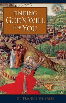 Finding God's Will for You - St. Francis de Sales, John K. Ryan