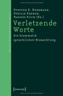 Verletzende Worte - Steffen K. Herrmann