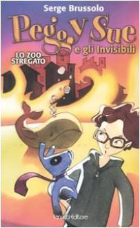 Peggy Sue e gli invisibili. Lo zoo stregato (Copertina rigida) - Serge Brussolo