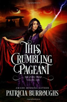 This Crumbling Pageant (The Fury Triad #1) - Patricia Burroughs