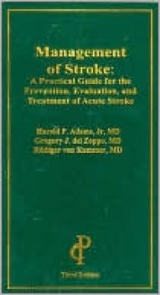 Management of Stroke: A Practical Guide for the Prevention, Evaluation, and Treatment of Stroke - Harold P. Adams, Jr.
