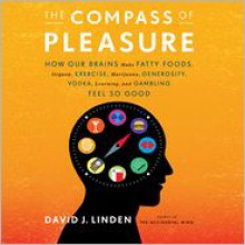 The Compass of Pleasure: How Our Brains Make Fatty Foods, Orgasm, Exercise, Marijuana, Generosity, Vodka, Learning, and Gambling Feel So Good (Audio) - David J. Linden, Sean Pratt