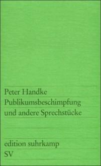 Publikumsbeschimpfung und andere Sprechstücke - Peter Handke