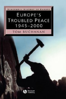 Europe's Troubled Peace: 1945-2000 - Tom Buchanan
