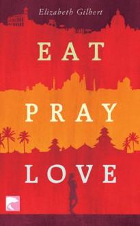 Eat Pray Love - Elizabeth Gilbert, Maria Mill