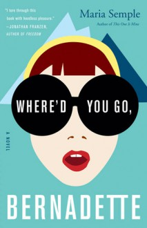 Where'd You Go, Bernadette (Audio) - Maria Semple