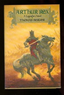Arthur Rex: A Legendary Novel - Thomas Berger