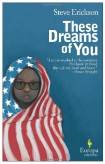 These Dreams of You - Steve Erickson