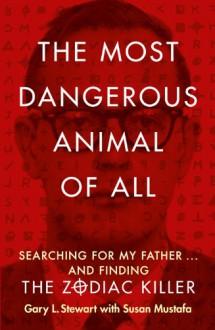 The Most Dangerous Animal of All - 'Gary L. Stewart', 'Susan D. Mustafa'