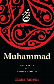 Muhammad: The Mecca and Medina Stories - Hans Jansen