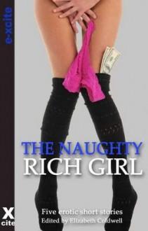 The Naughty Rich Girl: Five Erotic Crimes of Passion Stories - Elizabeth Coldwell, Angela Goldsberry, Lynn Lake, Shashauna P. Thomas