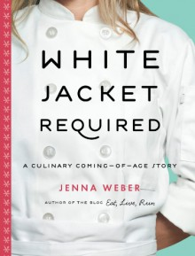 White Jacket Required: A Culinary Coming-of-Age Story - Jenna Beaugh