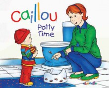 Caillou: Potty Time - Joceline Sanschagrin, Pierre Brignaud