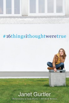 16 Things I Thought Were True - Janet Gurtler