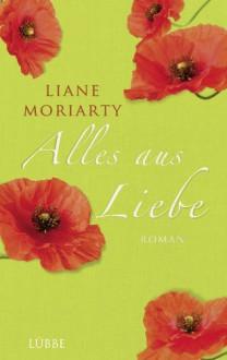 Alles aus Liebe: Roman (German Edition) - Liane Moriarty, Sylvia Strasser
