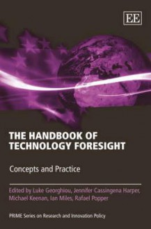 A Handbook on Technology Foresight: Concepts and Practice - Luke Georghiou