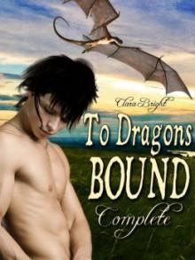To Dragons Bound (To Dragons Bound, #1-5) - Clara Bright