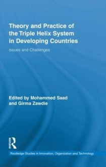 Theory and Practice of Triple Helix Model in Developing Countries - Mohammed Saad, Girma Zawdie