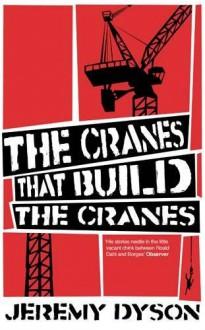 The Cranes That Build the Cranes - Jeremy Dyson