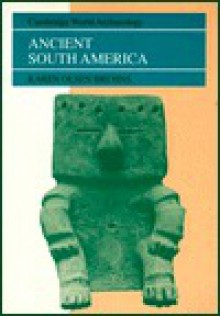 Ancient South America - Karen Olsen Bruhns, Norman Yoffee, Susan Alcock