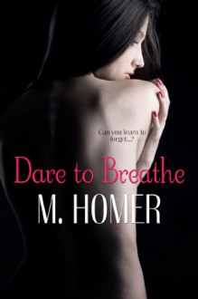 Dare to Breathe - M. Homer