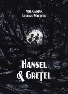 Hansel and Gretel - Lorenzo Mattotti, Neil Gaiman