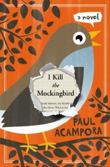 I Kill the Mockingbird - Paul Acampora