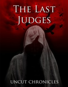 The Last Judges Uncut Chronicles: The Chronological Account of the Last Judges - Jedi Gong
