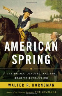 American Spring: Lexington, Concord, and the Road to Revolution - Walter R. Borneman