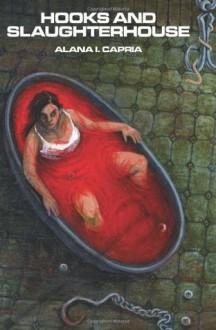 Hooks and Slaughterhouse - Alana I. Capria