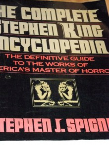 Complete Stephen King Encyclopedia: The Definitive Guide to the Works of America's Master Of.. - Stephen J. Spignesi