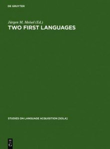 Two First Languages: Early Grammatical Development In Bilingual Children (Studies In Languages Acquisition, No 10) - Jürgen M. Meisel