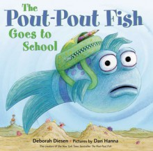The Pout-Pout Fish Goes to School - Deborah Diesen