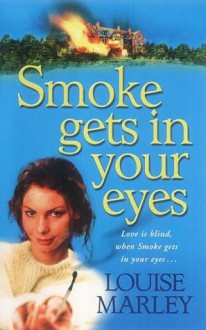 Smoke Gets In Your Eyes - Louise Marley