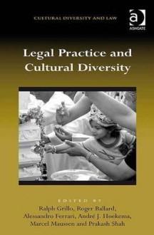 Legal Practice and Cultural Diversity - Ralph Grillo, Roger Ballard, Alessandro Ferrari, Prakash Shah, Deborah Parry, Annette Nordhausen, Geraint Howells, André J. Hoekema, Marcel Maussen