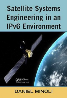 Satellite Systems Engineering In An I Pv6 Environment - Daniel Minoli
