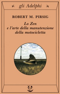 Lo Zen e l'arte della manutenzione della motocicletta - Robert M. Pirsig, Delfina Vezzoli