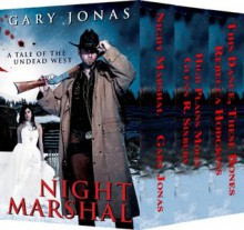 Night Marshal Books 1-3 Box Set: Night Marshal/High Plains Moon/This Dance, These Bones - Gary Jonas, Glenn R. Sixbury, Rebecca Hodgkins