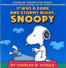 It Was A Dark And Stormy Night, Snoopy - Charles M. Schulz
