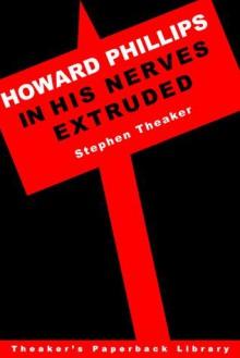 Howard Phillips in His Nerves Extruded - Stephen Theaker