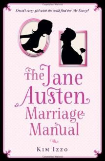 The Jane Austen Marriage Manual - Kim Izzo