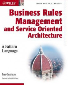 Business Rules Management and Service Oriented Architecture: A Pattern Language - Ian Graham