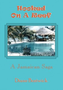 Hooked On A Reef:A Jamaican Saga - Diane Bostwick