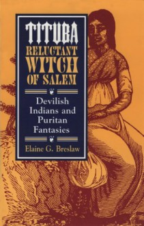 Tituba, Reluctant Witch of Salem: Devilish Indians and Puritan Fantasies (American Social Experience) - Elaine G. Breslaw