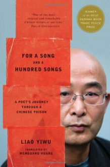 For a Song and a Hundred Songs: A Poet's Journey Through a Chinese Prison - Liao Yiwu, Wenguang Huang