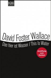 Das hier ist Wasser / This is Water - David Foster Wallace, David Nathan, Ulrich Blumenbach